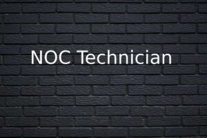 What are the Characters & Responsibilities of a NOC Technicians?