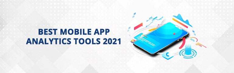 Best Mobile App Analytics Tools 2021