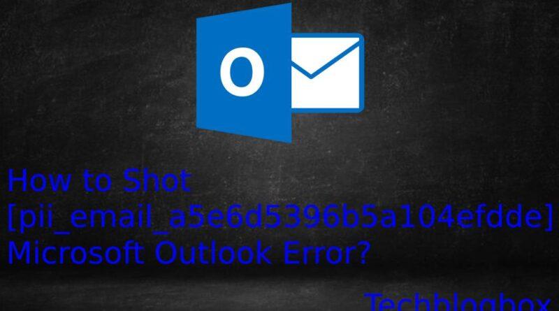 [pii_email_a5e6d5396b5a104efdde] Microsoft Outlook Error